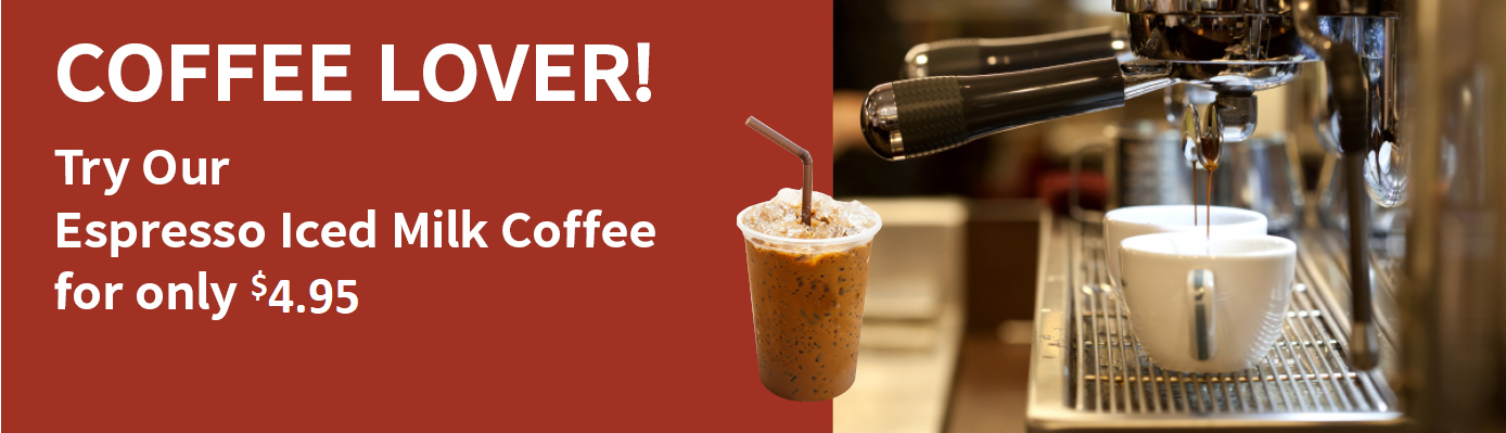 Try our Espresso Iced Milk Coffee for only $4.75